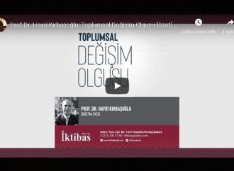 Prof.Dr. Hayri Kırbaşoğlu: Toplumsal Değişim Olgusu (özet)