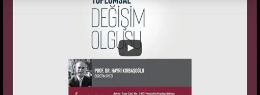 Prof.Dr. Hayri Kırbaşoğlu: Toplumsal Değişim Olgusu