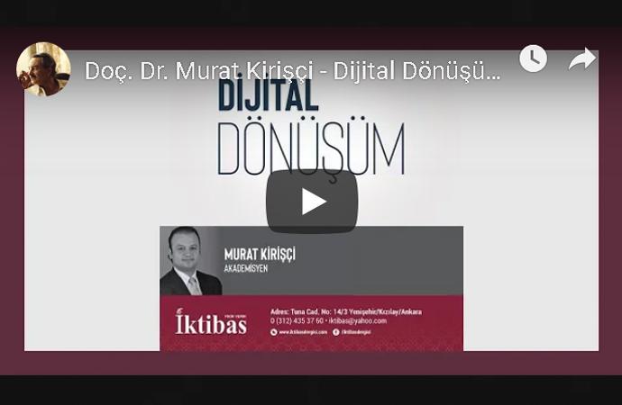 Doç.Dr. Murat Kirişçi'den 'Dijital Dönüşüm' konferansı videosu
