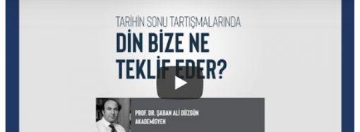Prof.Dr. Şaban Ali Düzgün: Din bize ne teklif eder?