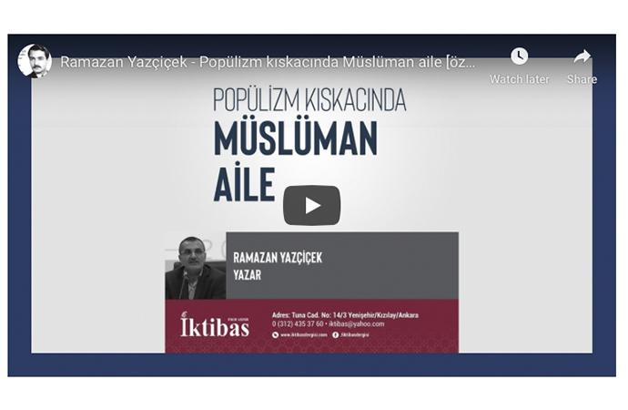 Ramazan Yazçiçek: Popülizm kıskacında Müslüman aile (özet)