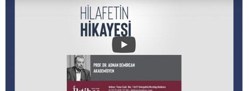 """Prof. Dr. Adnan Demircan'dan """"Hilafetin hikayesi"""""""