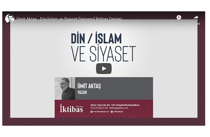 Ümit Aktaş: Din / İslam ve Siyaset (özet)