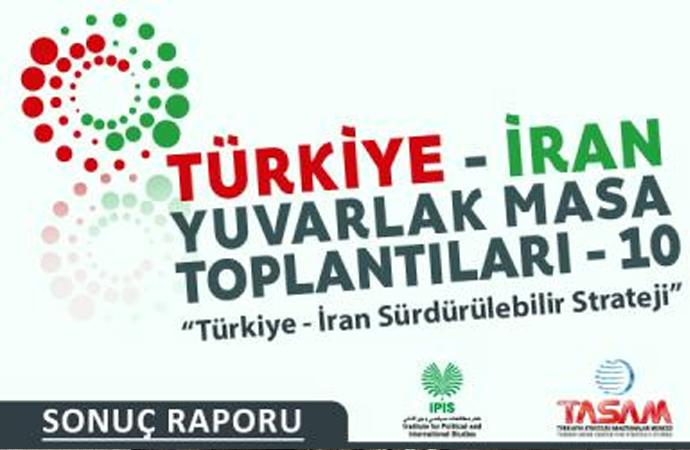 Türkiye-İran Yuvarlak Masası Sonuç Raporu yayınlandı