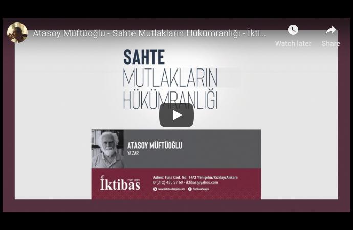Atasoy Müftüoğlu: Sahte Mutlakların Hükümranlığı (özet)