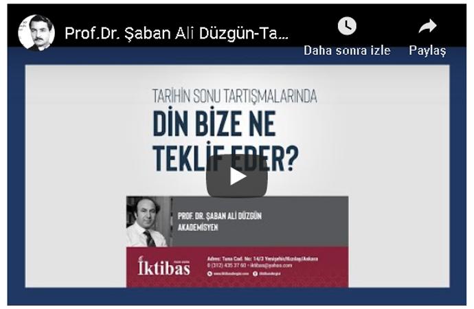 Prof.Dr. Şaban Ali Düzgün: Din bize ne teklif eder? (özet)