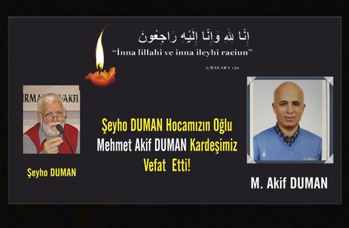 Şeyho DUMAN'ın oğlu Mehmet Akif DUMAN vefat etti..