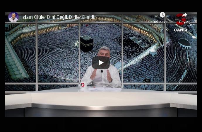 İslam Ölüler Dini Değil, Diriler Dinidir