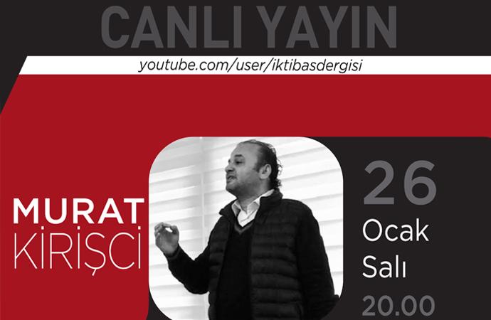 İktibas'ın bu akşam canlı yayın konuğu Murat Kirişci