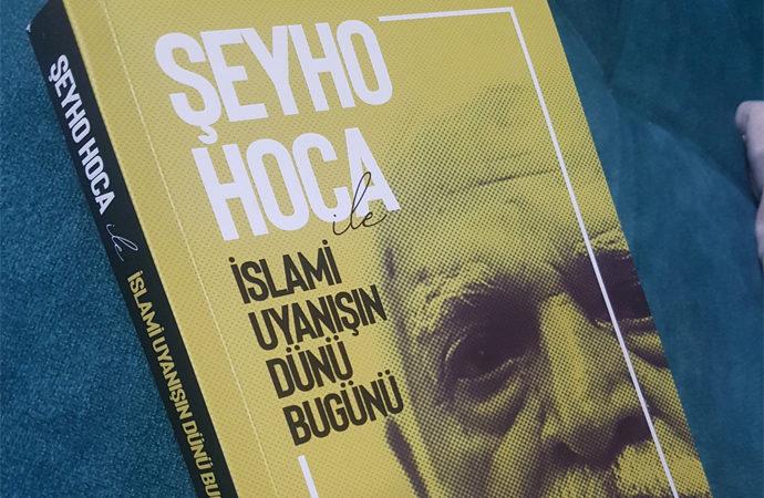 Şeyho Hoca ile İslami Uyanışın Dünü Bügünü